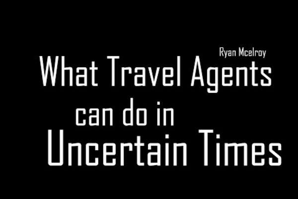 How Travel Agents Can Thrive In Uncertain Times