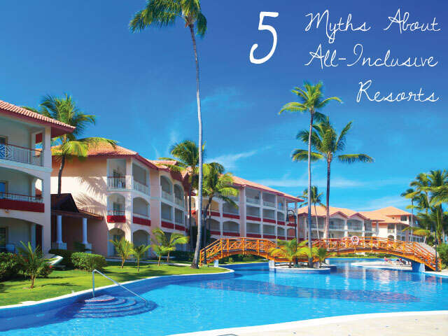 5 Travel Myths about All-Inclusive Resorts